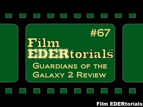 Guardians of the Galaxy 2 REVIEW | Film EDERtorials